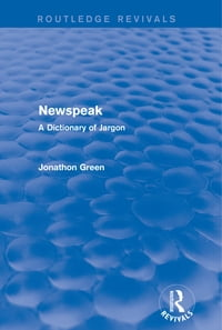 Newspeak (Routledge Revivals): A Dictionary of Jargon