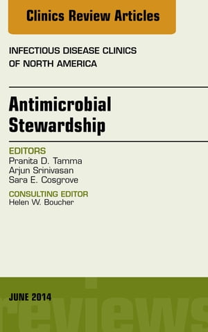 Antimicrobial Stewardship,  An Issue of Infectious Disease Clinics,