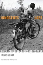 Innocents Lost: When Child Soldiers Go To War by Jimmie Briggs
