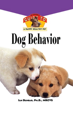 Dog Behavior An Owner's Guide to a Happy Healthy Pet