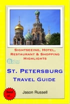 St. Petersburg, Russia Travel Guide - Sightseeing, Hotel, Restaurant & Shopping Highlights (Illustrated) by Jason Russell
