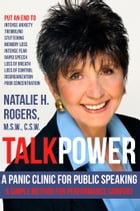 TalkPower: A Panic Clinic for Public Speaking by Natalie H. Rogers