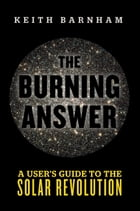 The Burning Answer: A User's Guide to the Solar Revolution by Keith Barnham