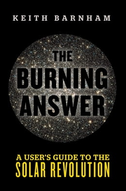 Book The Burning Answer: A User's Guide to the Solar Revolution by Keith Barnham