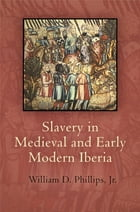 Slavery in Medieval and Early Modern Iberia by William D. Phillips, Jr.