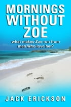 Mornings Without Zoe by Jack Erickson