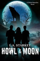 Howl at the Moon by L.A. Starkey