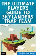 The Ultimate Player's Guide to Skylanders Trap Team (Unofficial Guide) b2b9d4a5-7fae-4da1-931e-97ed82de4919