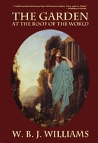 The Garden at the Roof of the World by W. B. J. Williams