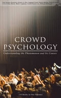 9788026879862 - Charles Mackay, Everett Dean Martin, G.D.H. Cole, Gerald Stanley Lee, Gustave Le Bon, James Strachey, Jean-Jacques Rousseau, Sigmund Freud, Walter Lippmann, Wilfred Trotter, William McDougall: CROWD PSYCHOLOGY: Understanding the Phenomenon and Its Causes (10 Books in One Volume) - Kniha