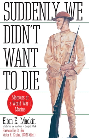 Suddenly We Didn't Want to Die Memoirs of a World War I Marine