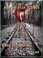 Au nom de la science by Desjardins Marc