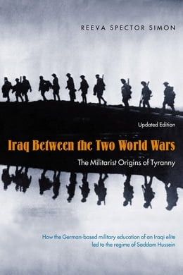 Book Iraq Between the Two World Wars: The Militarist Origins of Tyranny by Reeva Spector Simon