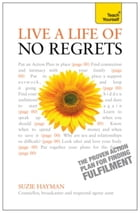 Live a Life of No Regrets - The proven action plan for finding fulfilment: Teach Yourself by Suzie Hayman
