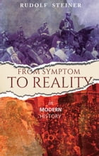 From Symptom to Reality: in Modern History by Rudolf Steiner