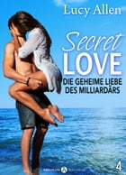 Secret Love - Die geheime Liebe des Milliardärs, band 4 by Lucy Allen