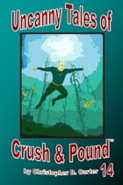 Uncanny Tales of Crush and Pound 14 by Christopher D. Carter