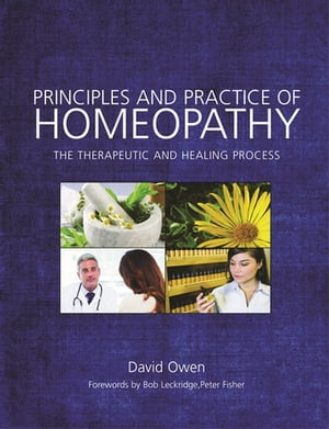Principles and Practice of Homeopathy The Therapeutic and Healing Process