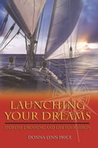 Launching Your Dreams: Stop Day Dreaming and Live Your Vision by Donna Lynn Price
