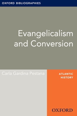 Book Evangelicalism and Conversion: Oxford Bibliographies Online Research Guide by Carla Gardina Pestana