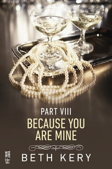 Because You Are Mine Part VIII: Because I Am Yours