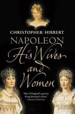 Book Napoleon: His Wives and Women by Christopher Hibbert