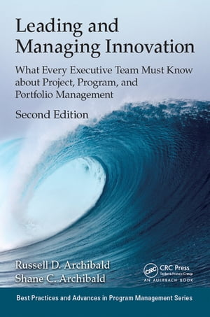 Leading and Managing Innovation What Every Executive Team Must Know about Project,  Program,  and Portfolio Management,  Second Edition