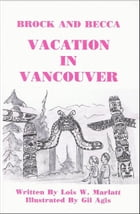 Brock and Becca: Vacation In Vancouver by Lois W. Marlatt