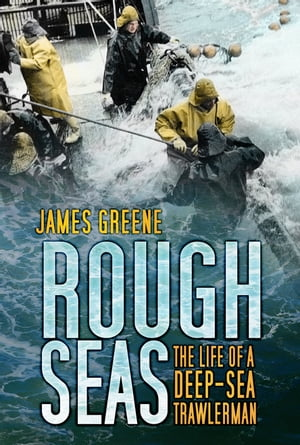 Rough Seas The Life of a Deep-Sea Trawlerman