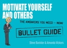 Motivate Yourself and Others: Bullet Guides by Steve Bavister