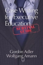 Case Writing For Executive Education: A Survival Guide