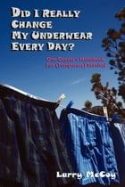 Did I Really Change My Underwear Every Day?: One Geezer's Handbook for (Temporary) Survival by Larry McCoy