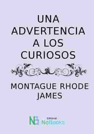 Una advertencia a los curiosos by Montague Rhode James