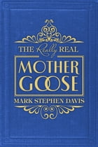 The Really Real Mother Goose by Mark Stephen Davis
