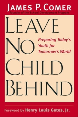 Book Leave No Child Behind: Preparing Today's Youth for Tomorrow's World by Dr. James Comer, M.D.