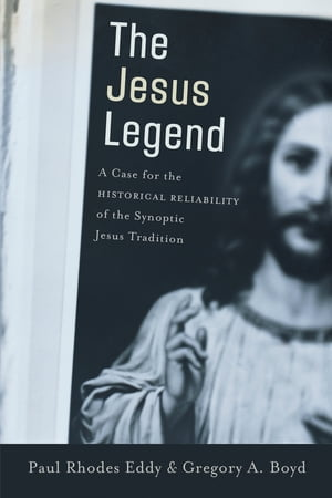 The Jesus Legend A Case for the Historical Reliability of the Synoptic Jesus Tradition