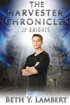 The Harvester Chronicles: JP Knights by Beth Y. Lambert