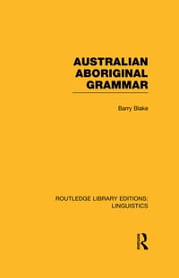 Australian Aboriginal Grammar (RLE Linguistics F: World Linguistics)