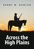 Across the High Plains by Kenny W. Duncan