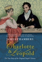 Charlotte & Leopold: The True Story of the Original People's Princess by James Chambers