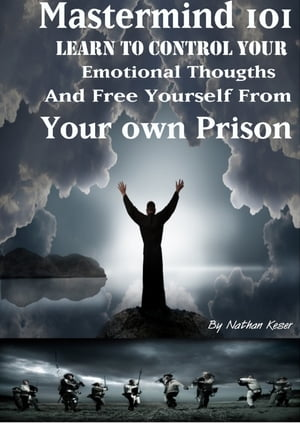 MasterMind 101 Learn to Control Your Emotional Thoughts And Free Yourself From Your Own Prison.