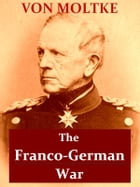 The Franco-German War of 1870-71 by Helmuth von Moltke