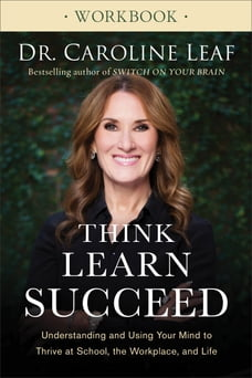 Think, Learn, Succeed Workbook: Understanding and Using Your Mind to Thrive at School, the…