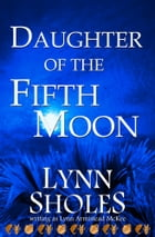 Daughter of the Fifth Moon by Lynn Sholes
