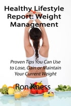 Healthy Lifestyle Report: Weight Management: Healthy Lifestyle Reports, #5 by Ron Kness