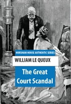 The Great Court Scandal by William Le Queux