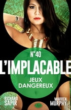 Jeux dangereux: L'Implacable, T40 by Warren Murphy