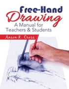 """Free-Hand Drawing: """"A Manual for Teachers & Students"""" by Anson K. Cross"""