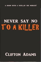Never Say No to a Killer by Clifton Adams