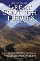 Great Scottish Heroes - Fifty Scots Who Shaped the World by Stuart Pearson